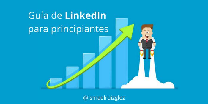 Guía de LinkedIn para principiantes: ¿Cómo crear una cuenta en LinkedIn en 2018?