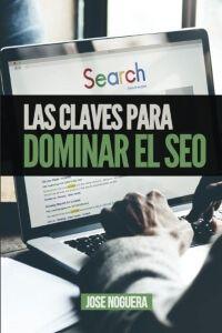 Las claves para dominar el SEO - Jose Noguera