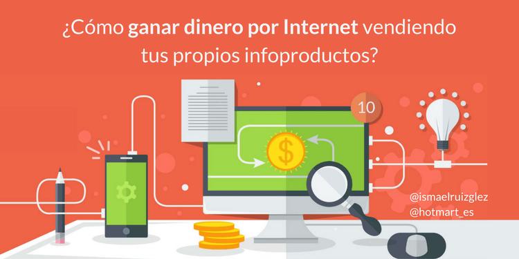 ¿Cómo ganar dinero por Internet vendiendo tus propios infoproductos?