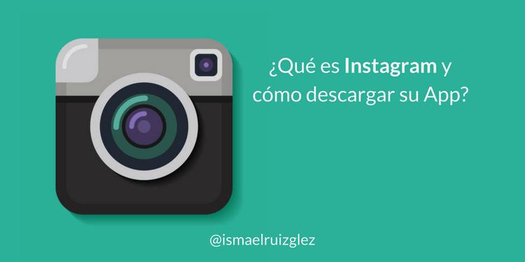 ¿Qué es Instagram y cómo descargar su app oficial? Guía 2018 para «dummies»