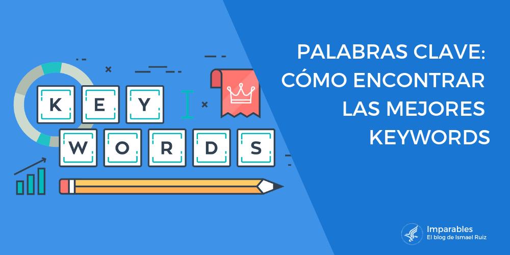 ¿Qué son las Palabras Clave y por qué las Keywords son tan importantes en el SEO?