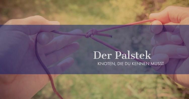 Der Palstek ist ein wichtiger Knoten für feste Schlaufen. Hier erfährst du, wie du ihn knoten kannst.