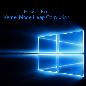 Fixed: Kernel Mode Heap Corruption BSOD in Windows 10