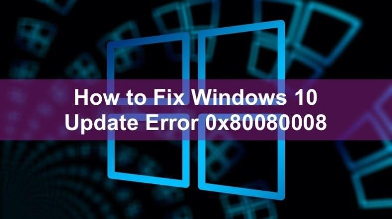 How to Fix Windows 10 Update Error 0x80080008?