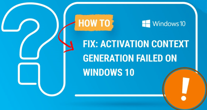 How to fix the Activation context generation failed error on Windows 10