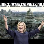Hillary Clinton's devastation - I didn't intentionally do it