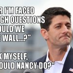 Paul Ryan in tough questions like funding the border wall
