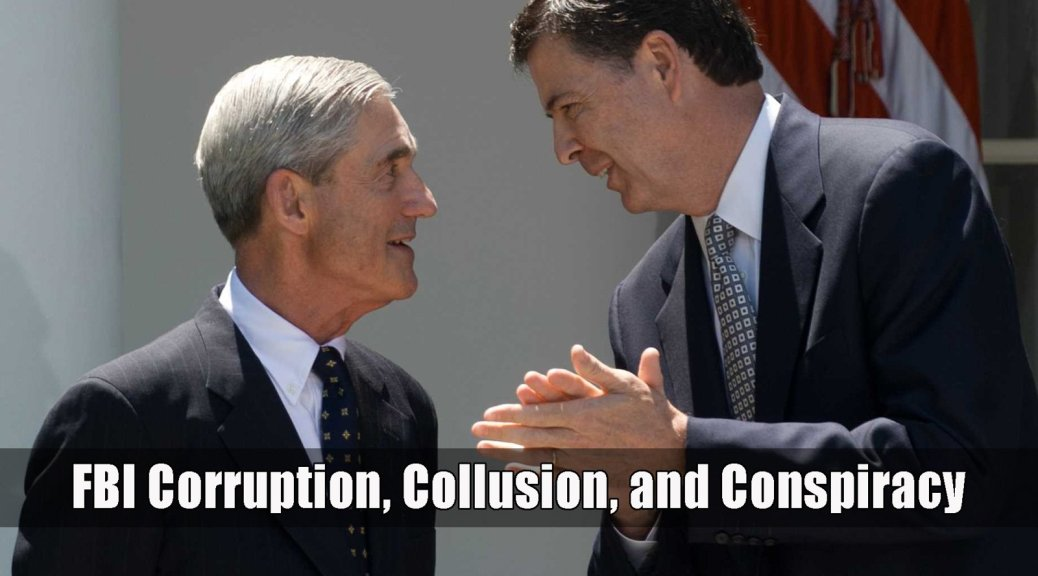 FBI Corruption, Collusion, and Conspiracy