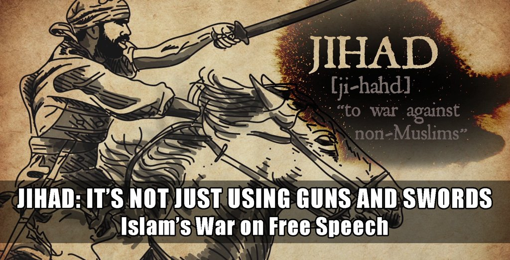 Jihad - it's not just guns and swords. Islam's war on free speech.