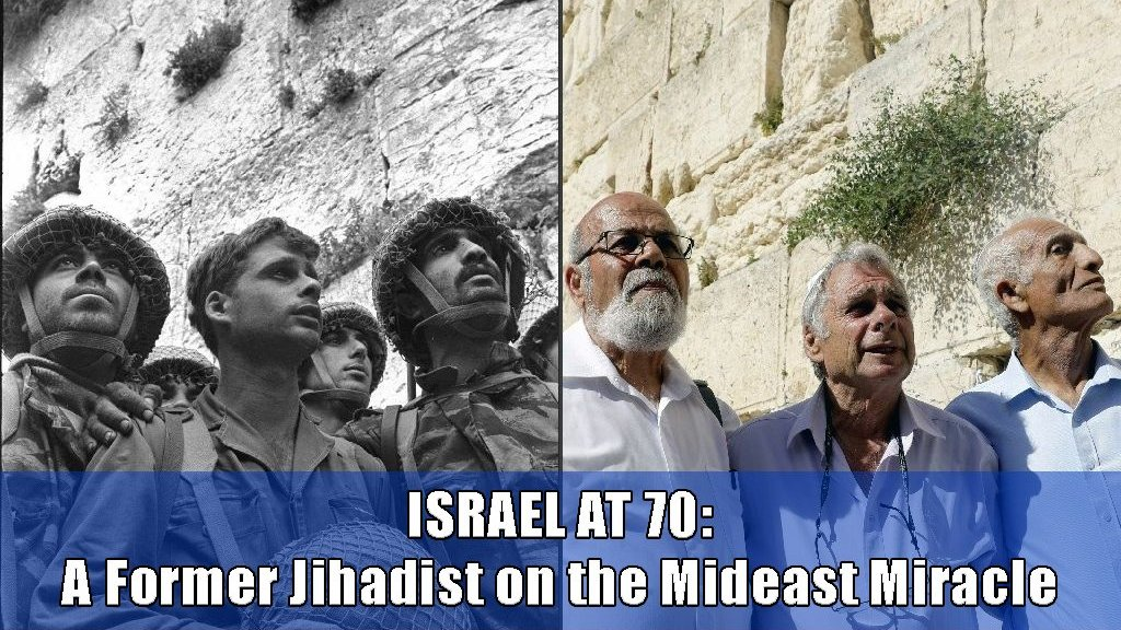 Israel at 70. A former jihadist on the Middle East Miracle and why Muslims never saw it coming.