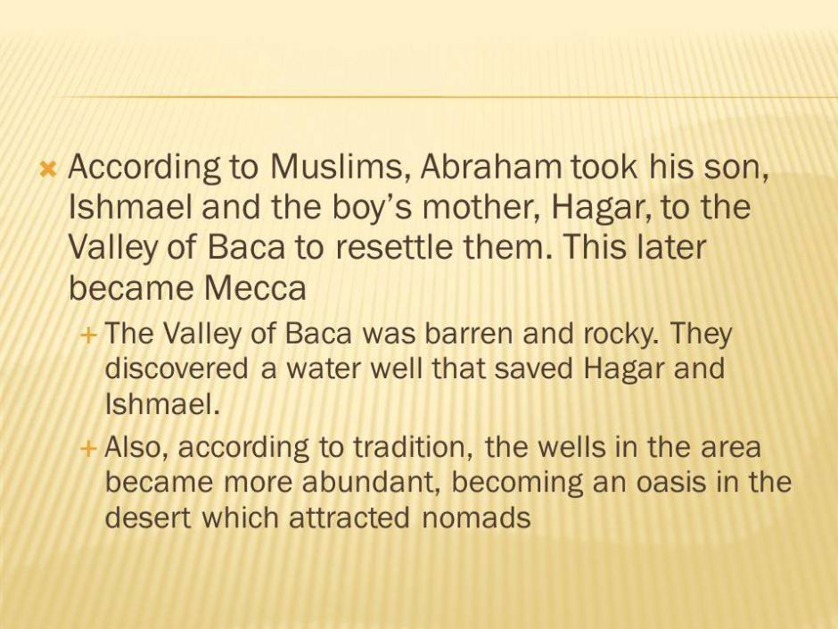 Abraham took Ishmael and Hagar to rocky, barren Baca, which became the oasis, Mecca