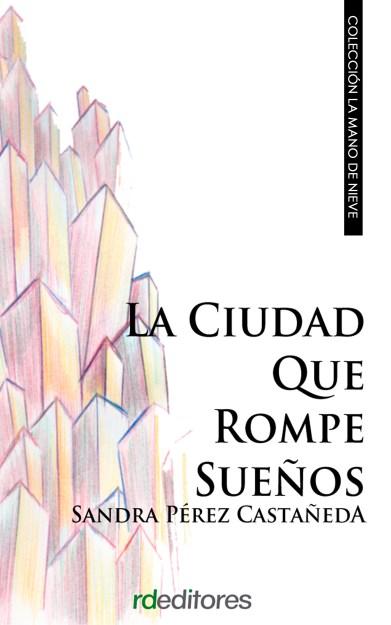 La ciudad que rompe sueños, Sandra Pérez Castañeda
