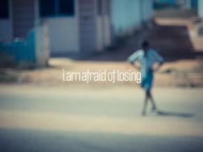 I am afraid of losing... / Trichy, India 2012