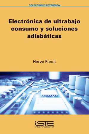 Libro Electrónica de ultrabajo consumo y soluciones adiabáticas - Hervé Fanet