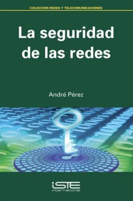 Libro La seguridad de las redes - André Pérez
