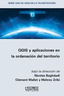 Libro QGIS y aplicaciones en la ordenación del territorio - Nicolas Baghdadi, Clément Mallet y Mehrez Zribi