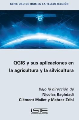 Libro QGIS y sus aplicaciones en la agricultura y la silvicultura - Nicolas Baghdadi, Clément Mallet y Mehrez Zribi