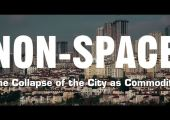 NON-SPACE: The Collapse of the City as Commodity [Short Documentary]