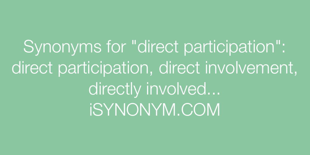 Synonyms for direct participation   direct participation synonyms - ISYNONYM.COM