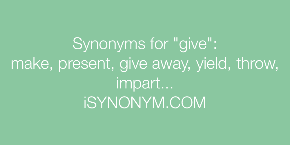Synonyms for give   give synonyms - ISYNONYM.COM