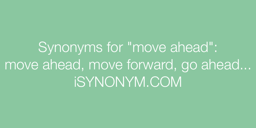 Synonyms for move ahead | move ahead synonyms - ISYNONYM.COM
