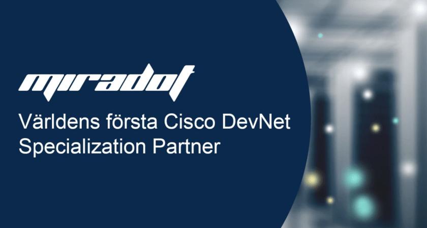Miradot blir världens första Cisco DevNet Specialization Partner