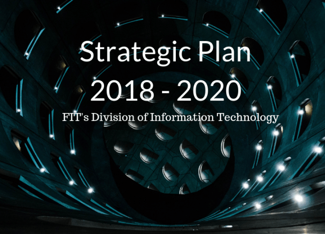 "Tunnel with Lights overlaid with text ""Strategic Plan 2018 - 2020 FIT's Division of Information Technology"""
