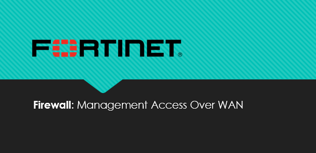 Fortinet Firewall Management Interface Access Over WAN