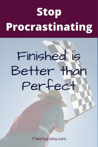 Stop procrastinating: finished is better than perfect