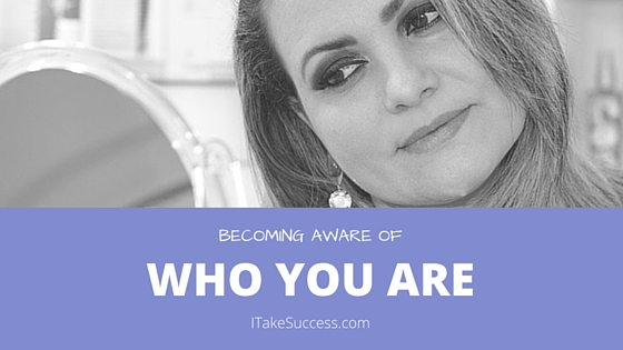 Your personal growth is greatly enhanced by becoming more aware of who you are as a person