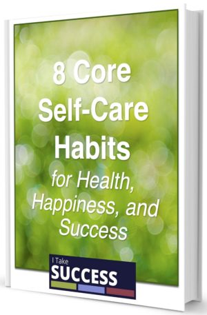 Free eBook! 8 Core Self-Care Habits for Success