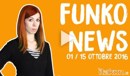 FUNKO NEWS – 01/15 Ottobre 2016