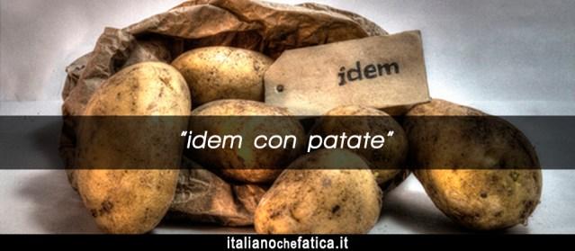 Idem con patate: significato, origine e uso. / Idem con patate: значення українською, походження та вживання