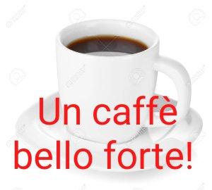 Un caffè bello forte