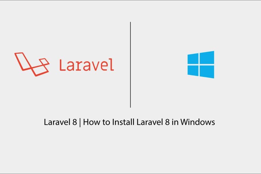 Laravel 8 | How to Install Laravel 8 in Windows