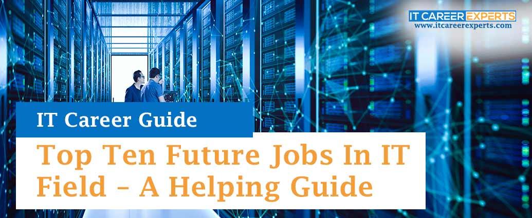 Top Ten Future Jobs In IT Field – A Helping Guide
