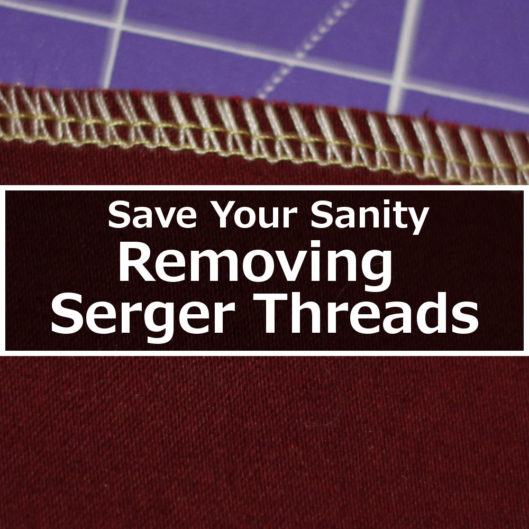 Save Your Sanity Removing Serger Threads