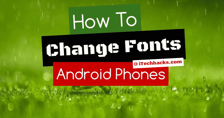 5 Methods How To Change Android Fonts Without Root 2018