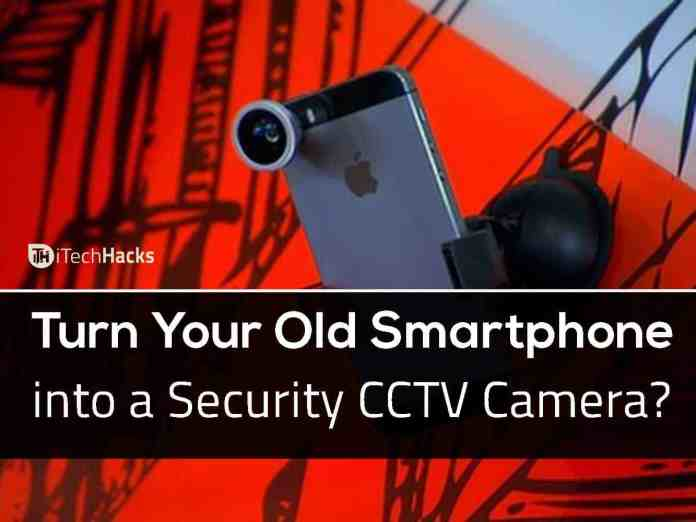 How To Convert Your Old Smartphone into a CCTV Camera?