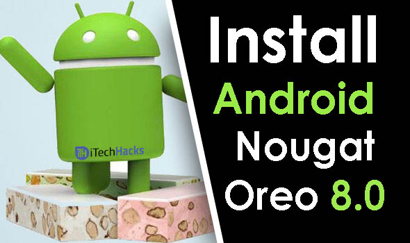 How To Install Android Nougat/Oreo on Any Android Device
