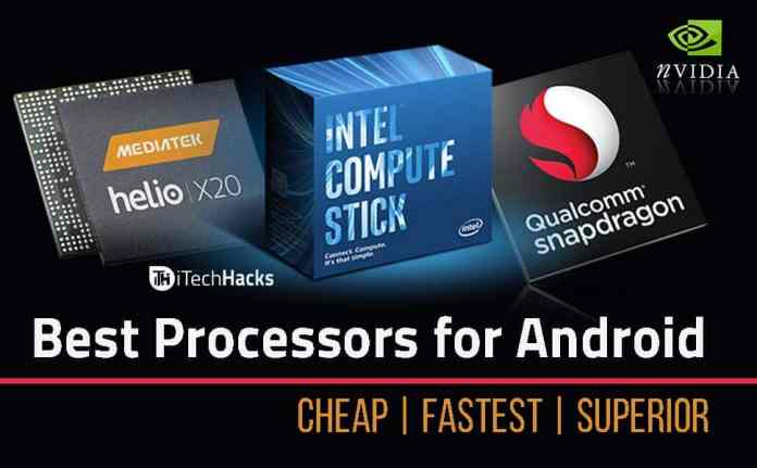 Top Best Superior Processors for Android Phones: Fastest  - Best Processors for Android - Mostly Used Super-Fast Processors for Android Phones 2019