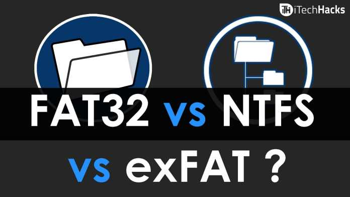 Difference Between FAT32 vs NTFS vs exFAT File Systems?  - FAT32 vs NTFS vs exFAT - 10 Difference Between FAT32 vs NTFS vs exFAT File Systems?