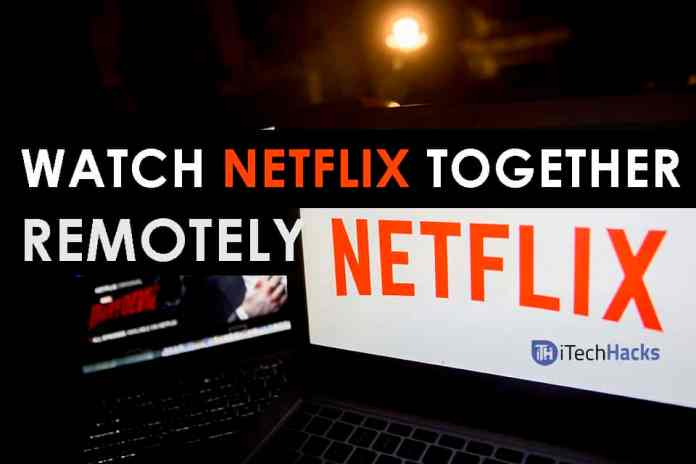 How To Watch Netflix Together from Remote Distance Online  - Watch Netflix Together from Remote Distance Online - (Working Methods) Watch Netflix Together Online long Distance 2018