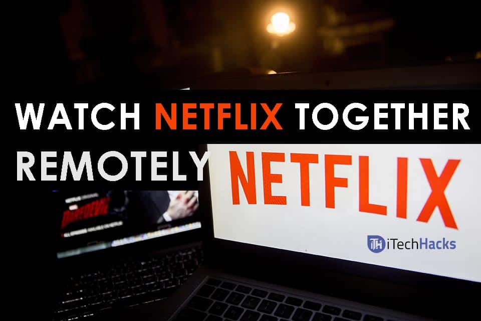 (Working Methods) Watch Netflix Together Online long