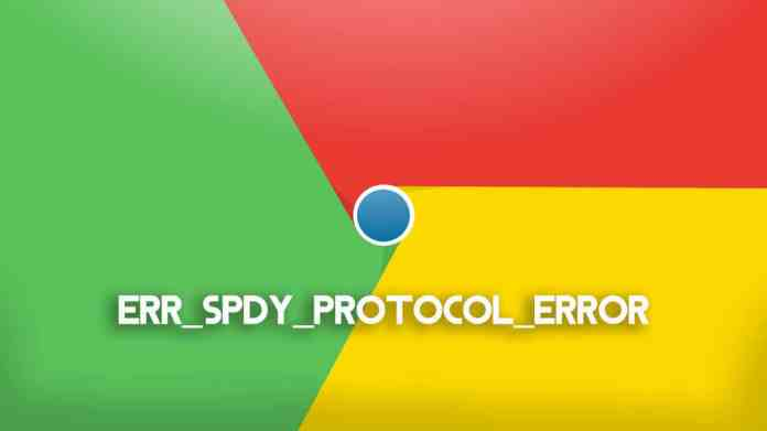 How to Fix ERR_SPDY_PROTOCOL_ERROR in Chrome