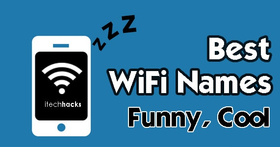 Top 300+ Funny, Cool, Trendy, Awesome WiFi/SSID Names  - Best WiFi Names itechhacks - Top 300+ Funny, Cool, Trendy, Awesome WiFi & SSID Names 2018