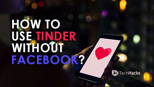 Methods to Use Tinder Without Facebook  - tinder without fb account - Top 2 Methods to Use Tinder Without Facebook Account (2018)