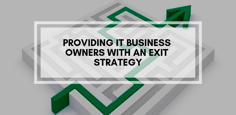 Provide IT Business Owners With An Exit Strategy