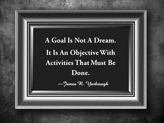 Goals Are Not Dreams 1-14-15