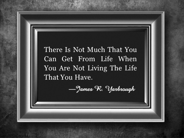 Live The Only Life That You Have 8-20-15